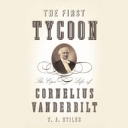 The First Tycoon - The Epic Life of Cornelius Vanderbilt audiobook by T.J. Stiles