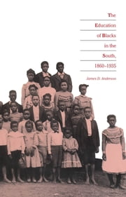 The Education of Blacks in the South, 1860-1935 ebook by James D. Anderson