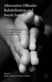 Alternative Offender Rehabilitation and Social Justice - Arts and Physical Engagement in Criminal Justice and Community Settings ebook by Janelle Joseph,Wesley Crichlow