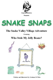 Snake Snaps: The Snake Valley Village Adventure - Who Stole My Jelly Beans ebook by Graham M Wiles