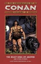 Chronicles of Conan Volume 12: The Beast King of Abombi and Other Stories ebook by Roy Thomas, Various