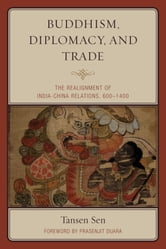 Buddhism, Diplomacy, and Trade - The Realignment of India–China Relations, 600–1400 ebook by Tansen Sen