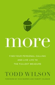 More - Find Your Personal Calling and Live Life to the Fullest Measure ebook by Todd Wilson,Rick Warren and Robert Coleman