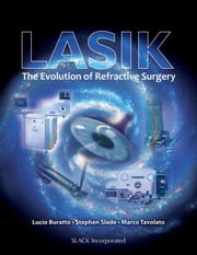 LASIK: The Evolution of Refractive Surgery ebook by Buratto, Lucio