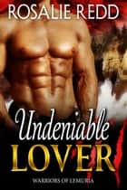 Undeniable Lover - Warriors of Lemuria, #4 ebook by Rosalie Redd