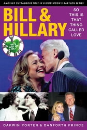 Bill & Hillary - So This Is That Thing Called Love ebook by Darwin Porter,Danforth Prince
