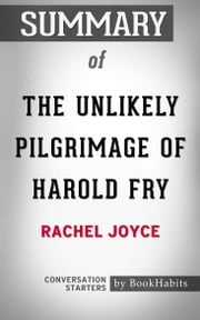 Summary of The Unlikely Pilgrimage of Harold Fry by Rachel Joyce | Conversation Starters ebook by Book Habits