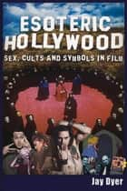 Esoteric Hollywood: ebook by Jay Dyer