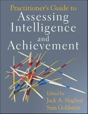 Practitioner's Guide to Assessing Intelligence and Achievement ebook by Jack A. Naglieri,Sam Goldstein