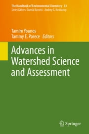 Advances in Watershed Science and Assessment ebook by Tamim Younos,Tammy E. Parece