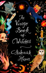 The Virago Book Of Witches ebook by Shahrukh Husain
