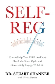 Self-Reg - How to Help Your Child (and You) Break the Stress Cycle and Successfully Engage with Life ebook by Stuart Shanker