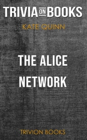The Alice Network by Kate Quinn (Trivia-On-Books) ebook by Trivion Books