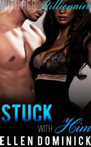 Stuck with Him - With Her Billionaire, #2 ebook by Ellen Dominick