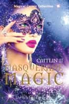 Caitlin II Masquerade Magic - Magical Cosmic Collection, #3 ebook by Debbie Behan