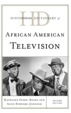Historical Dictionary of African American Television ebook by Kathleen Fearn-Banks, Anne Burford-Johnson
