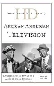 Historical Dictionary of African American Television ebook by Kathleen Fearn-Banks,Anne Burford-Johnson