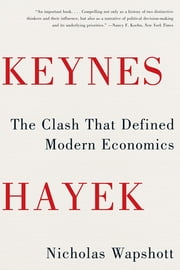 Keynes Hayek: The Clash that Defined Modern Economics ebook by Nicholas Wapshott