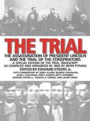 The Trial - The Assassination of President Lincoln and the Trial of the Conspirators ebook by Edward Steers Jr.