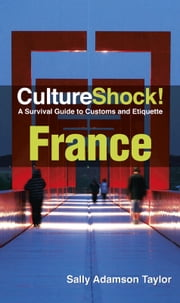 CultureShock! France - A Survival Guide to Customs and Etiquette ebook by Sally Adamson Taylor