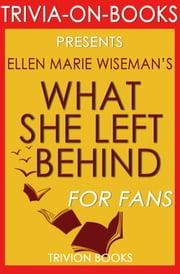 What She Left Behind: By Ellen Marie Wiseman (Trivia-On-Books) ebook by Trivion Books