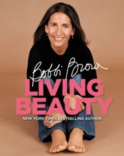 Bobbi Brown Living Beauty ebook by Bobbi Brown