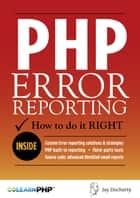 PHP Error Reporting: How To Do It Right ebook by Jay Docherty