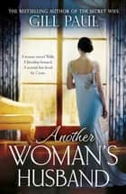 Another Woman's Husband: A gripping novel of Wallis Simpson, Diana Princess of Wales and the Crown ebook by Gill Paul