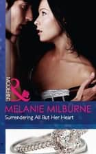 Surrendering All But Her Heart (Mills & Boon Modern) ebook by Melanie Milburne