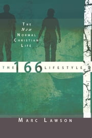 The 166 Lifestyle: The New Normal Christian Life ebook by Marc Lawson