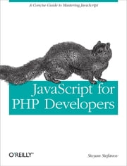 JavaScript for PHP Developers - A Concise Guide to Mastering JavaScript ebook by Stoyan  Stefanov