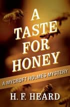 A Taste for Honey ebook by H. F. Heard