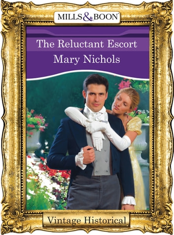The Reluctant Escort (Mills & Boon Historical) ebook by Mary Nichols