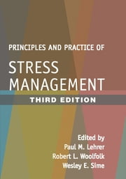 Principles and Practice of Stress Management, Third Edition ebook by Paul M. Lehrer, PhD,Wesley E. Sime, PhD,David H. Barlow, PhD,Robert L. Woolfolk, PhD