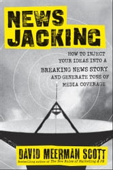 Newsjacking - How to Inject your Ideas into a Breaking News Story and Generate Tons of Media Coverage ebook by David Meerman Scott