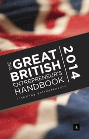 The Great British Entrepreneur's Handbook 2014 - Inspiring entrepreneurs ebook by Simon Dixon,Nick James,Anne Cantelo,Christian Nellemann,Susan Perry,Peter Ibbetson,Peter Turner,Alice Barnard,Allan Biggar,Sarah Shields,Simon Burton,Ewan MacLeod,Eugene Kaspersky,Rachel Bridge,Mike Southon,Hartmut Wagner,Guy Rigby