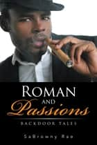 Roman and Passions - Backdoor Tales ebook by SaBrowny Rae