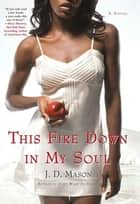 This Fire Down in My Soul - A Novel ebook by J. D. Mason