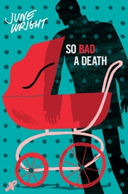 So Bad a Death ebook by June Wright,Lucy Sussex