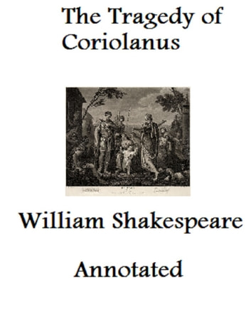 a literary analysis of the tragedy of coriolanus by william shakespeare Coriolanus is a tragedy by william shakespeare coriolanus or used by shakespeare, stylistic analysis looking at and literary critic william.
