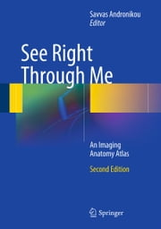 See Right Through Me - An Imaging Anatomy Atlas ebook by Savvas Andronikou