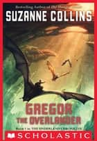 The Underland Chronicles #1: Gregor the Overlander ebook by