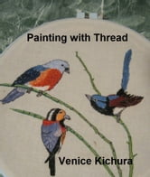 Painting with Thread ebook by Venice Kichura