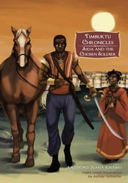Timbuktu Chronicles - Aida and the Chosen Soldier ebook by Anthony Nana Kwamu