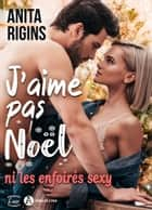 J'aime pas Noël (ni les enfoirés sexy) eBook by Anita Rigins