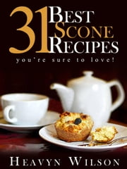 31 Best Scone Recipes: You're Sure To Love! ebook by Heavyn Wilson