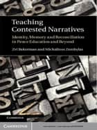 Teaching Contested Narratives - Identity, Memory and Reconciliation in Peace Education and Beyond ebook by Zvi Bekerman, Michalinos Zembylas