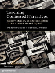 Teaching Contested Narratives - Identity, Memory and Reconciliation in Peace Education and Beyond ebook by Zvi Bekerman,Michalinos Zembylas