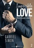Impossible Love Retrouve-moi 2 eBook by Gabriel Simon