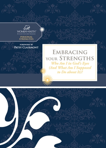 Embracing Your Strengths - Who Am I in God's Eyes? (And What Am I Supposed to Do about it?) ebook by Women of Faith